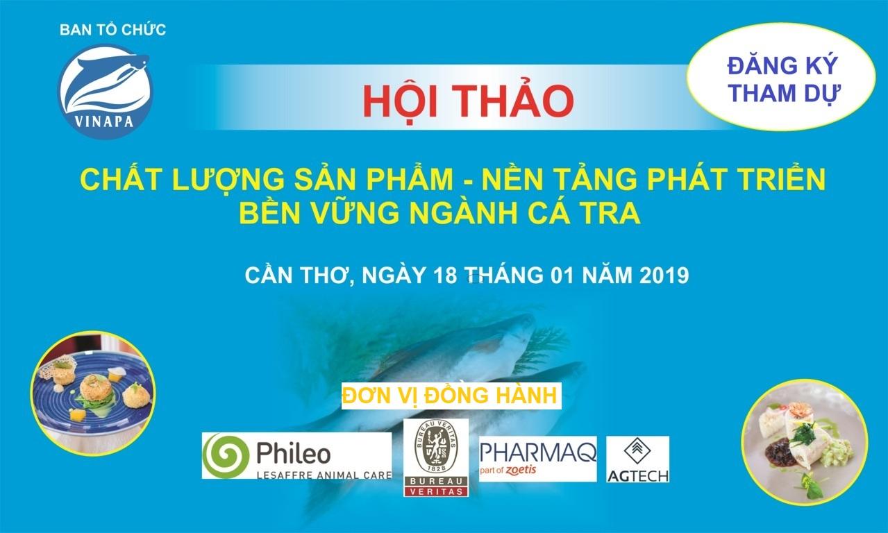 Hội thảo: Chất lượng sản phẩm – nền tảng phát triển bền vững ngành cá Tra ngày 18/01/2019 tại TP Cần Thơ